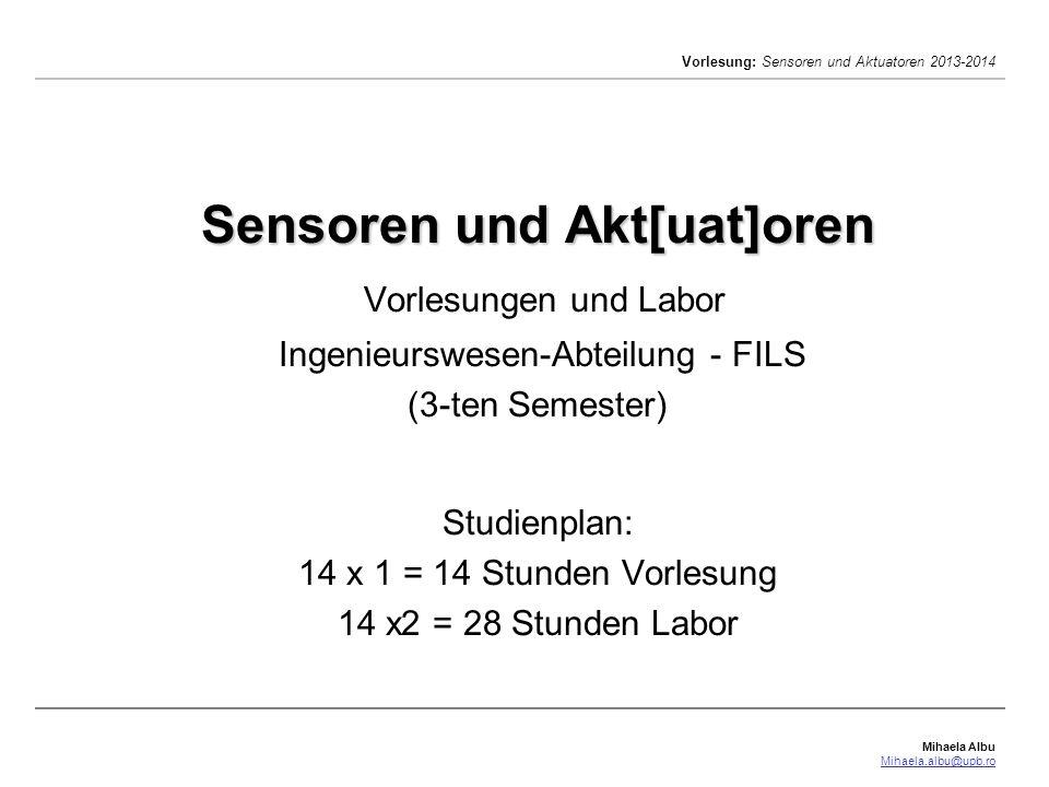 Sensoren und Akt[uat]oren Vorlesungen und Labor Ingenieurswesen-Abteilung - FILS (3-ten Semester) Studienplan: 14 x 1 = 14 Stunden Vorlesung 14 x2 = 28 Stunden Labor